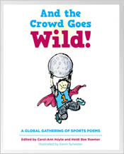 And the Crowd Goes Wild!: A Global Gathering of Sports Poems
